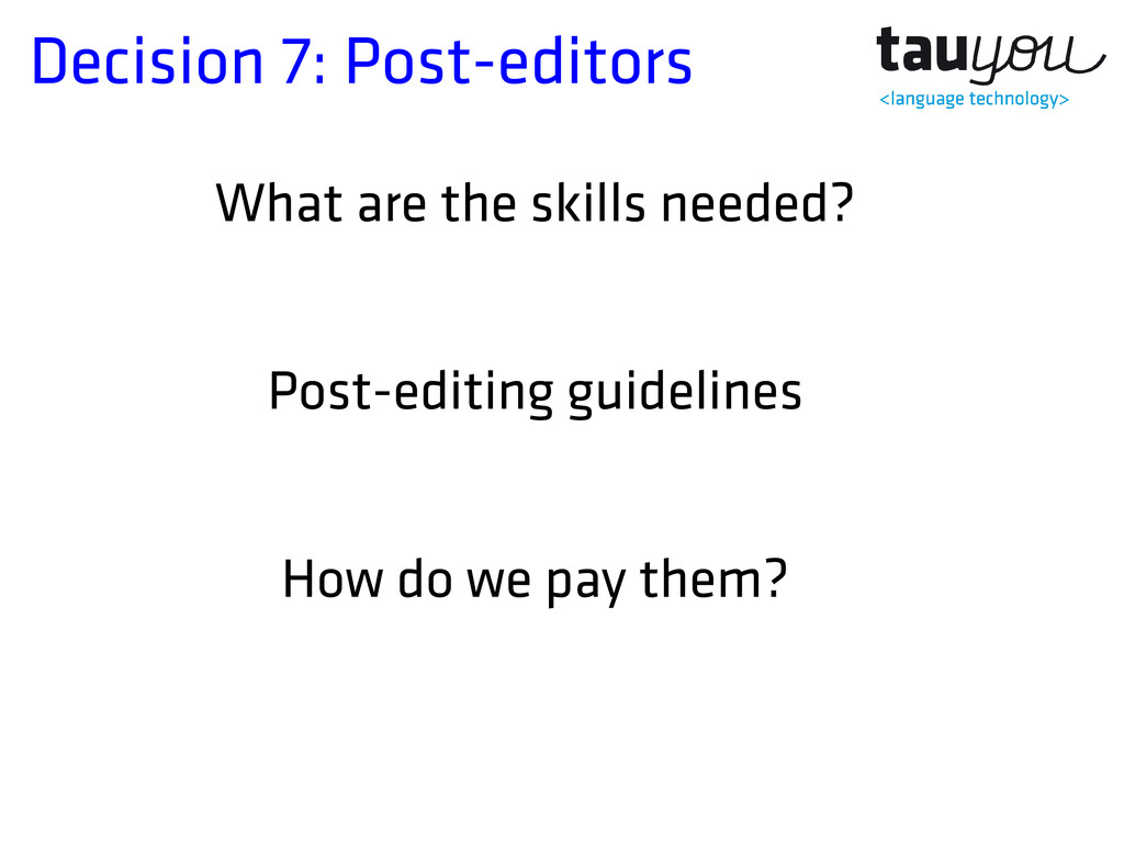 Decision 7: Post-editors What are the skills ne...