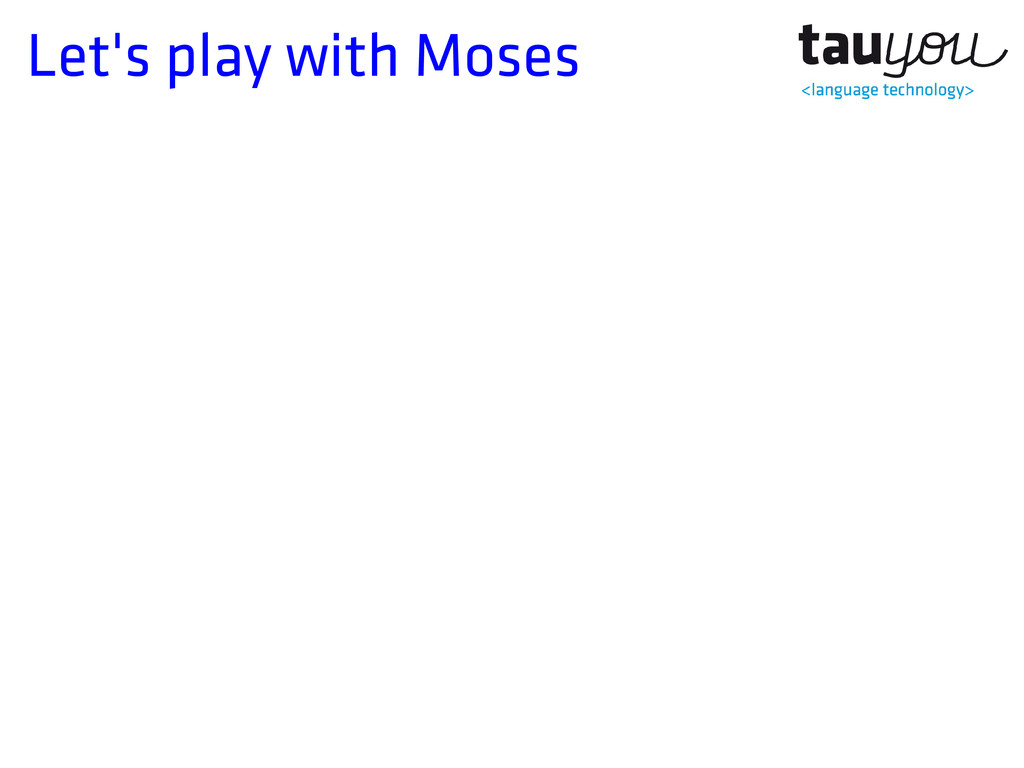 Let's play with Moses