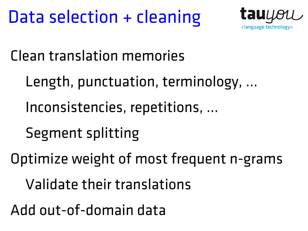 Data selection + cleaning Clean translation mem...