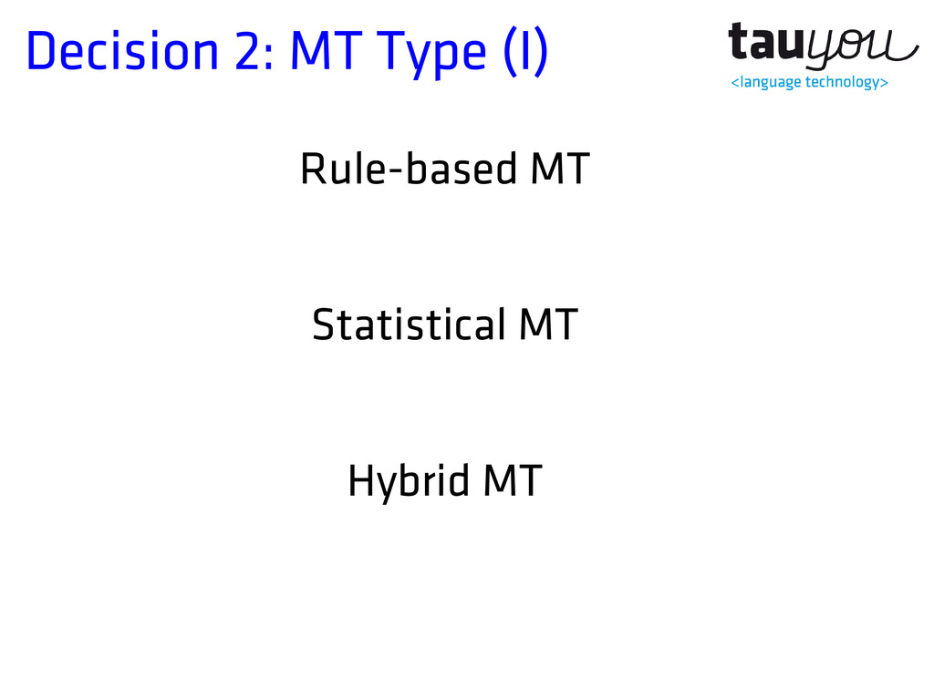 Decision 2: MT Type (I) Rule-based MT Statistic...