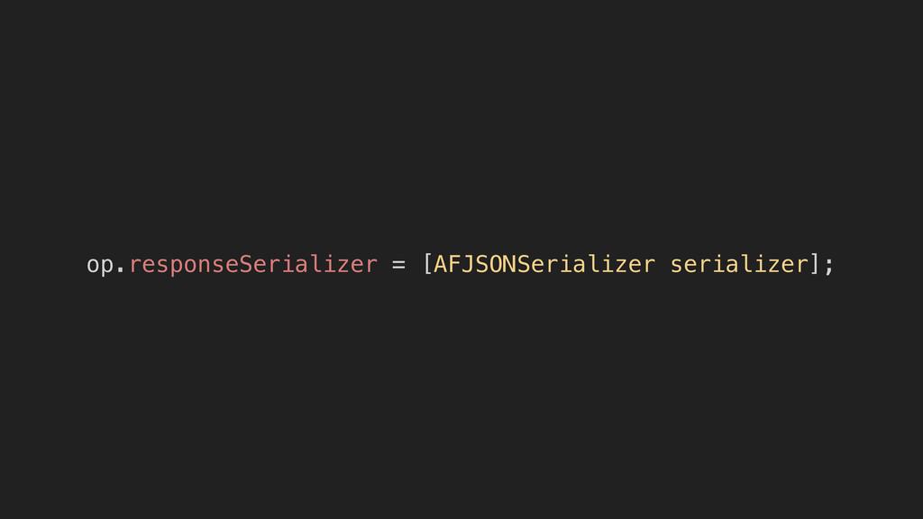 op.responseSerializer = [AFJSONSerializer seria...