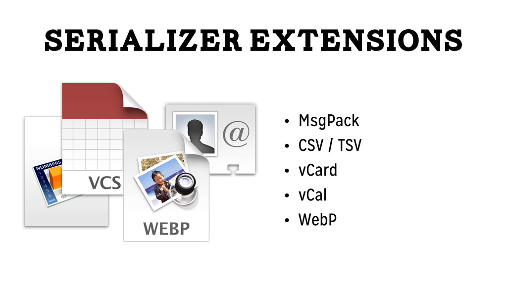 Serializer Extensions • MsgPack • CSV / TSV • v...