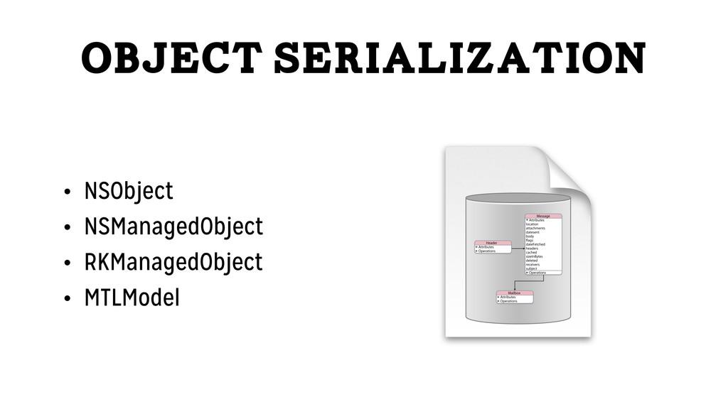Object Serialization • NSObject • NSManagedObje...