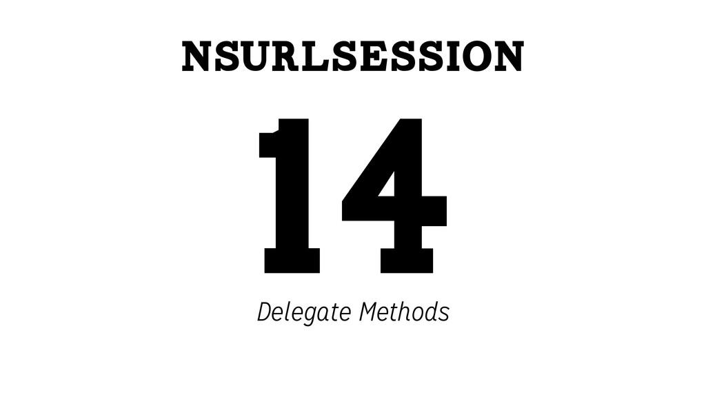 NSURLSession 14 Delegate Methods