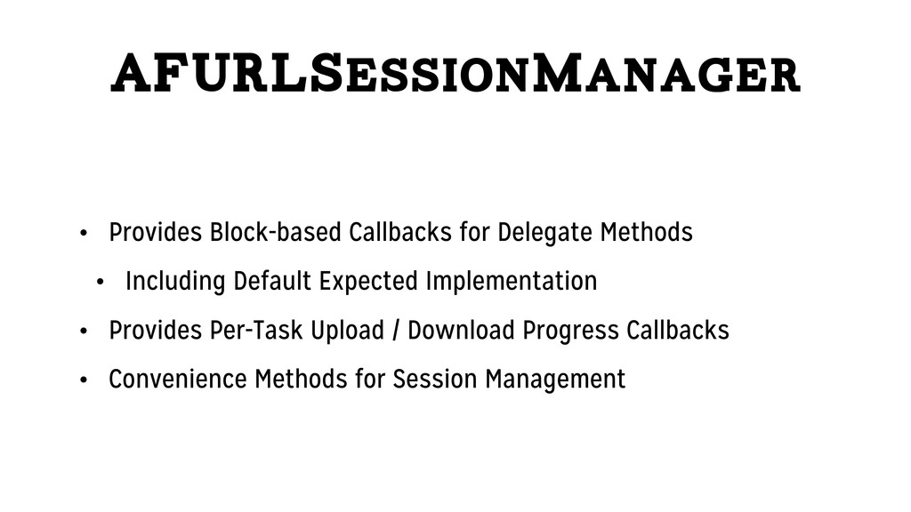 AFURLSessionManager • Provides Block-based Call...