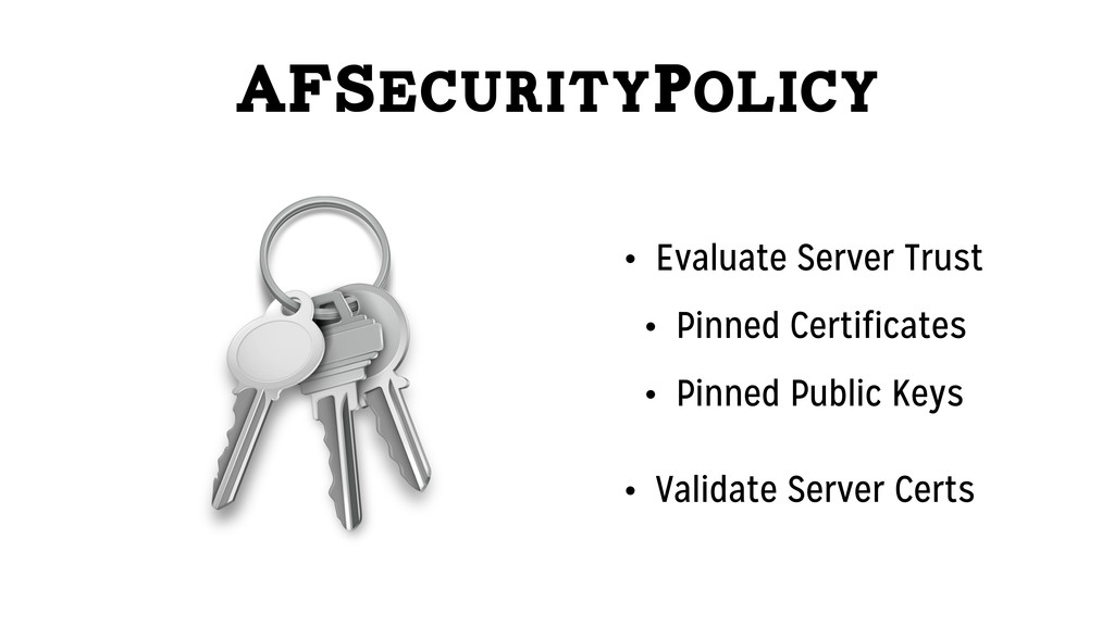 AFSecurityPolicy • Evaluate Server Trust • Pinn...