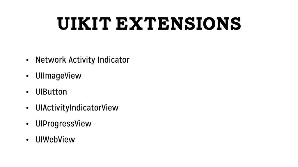 UIKit Extensions • Network Activity Indicator •...