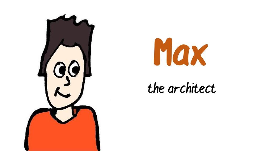 Max the architect