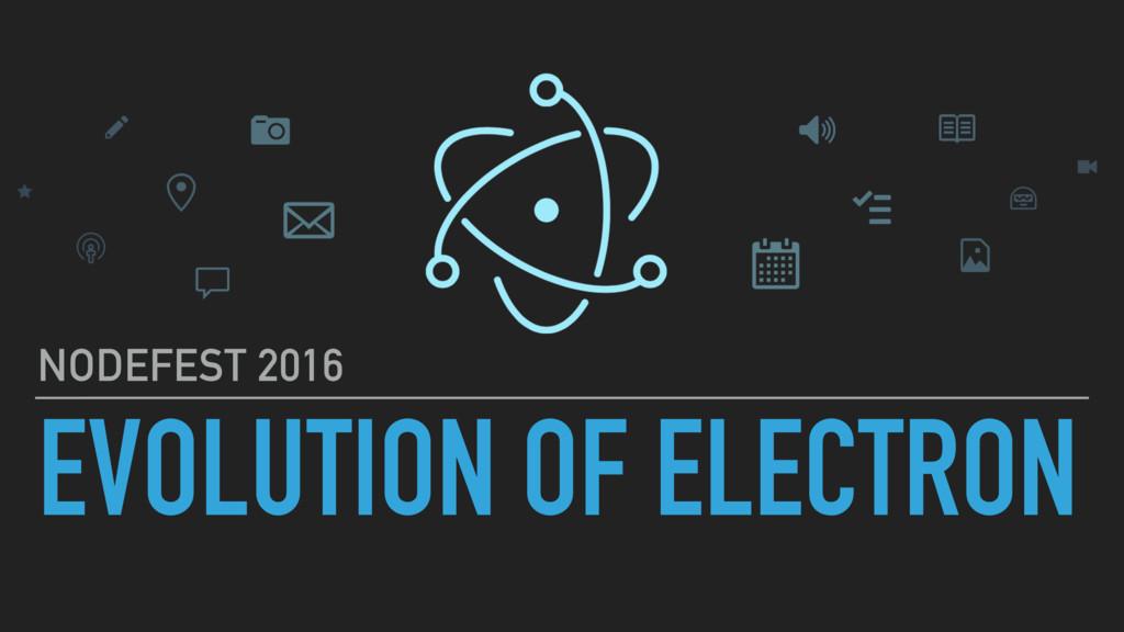 EVOLUTION OF ELECTRON NODEFEST 2016