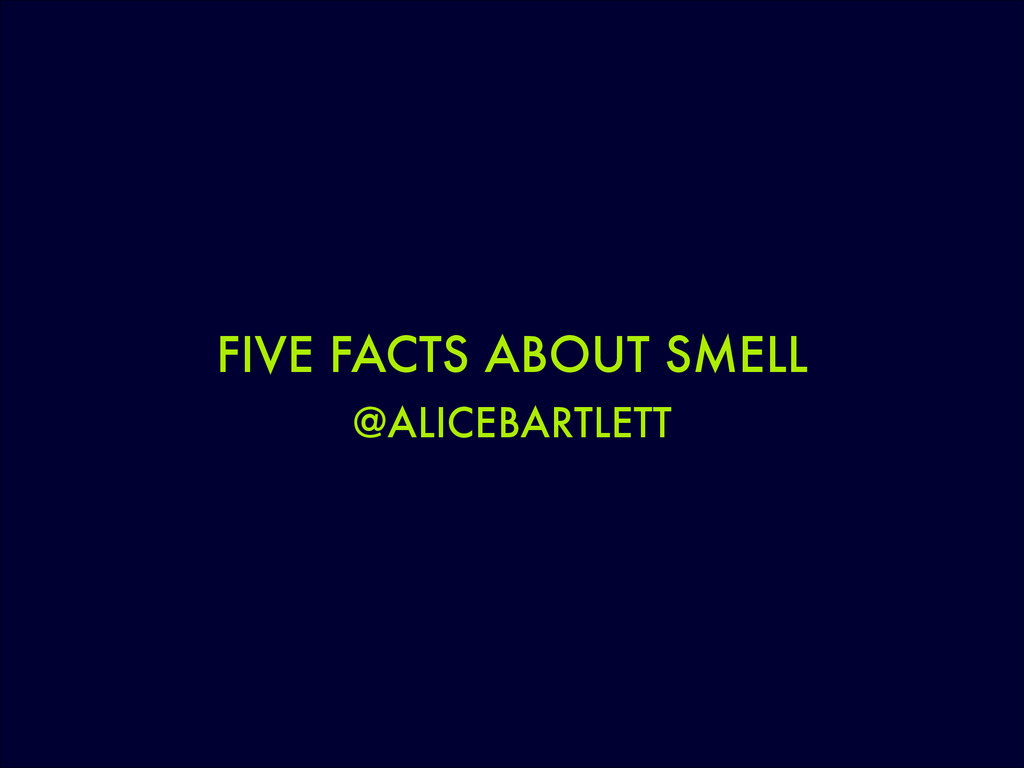 FIVE FACTS ABOUT SMELL @ALICEBARTLETT