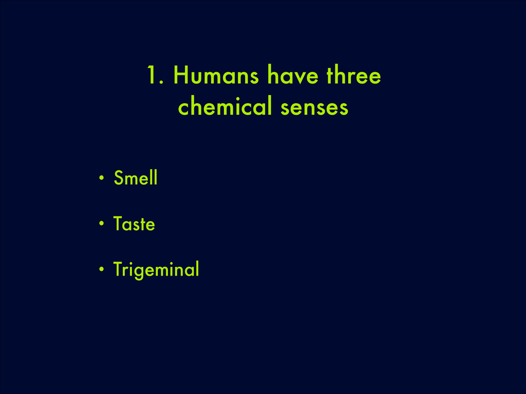 1. Humans have three chemical senses • Smell • ...