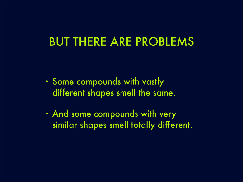BUT THERE ARE PROBLEMS • Some compounds with va...