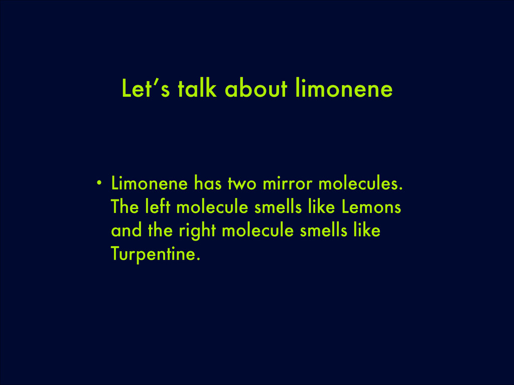 Let's talk about limonene • Limonene has two mi...