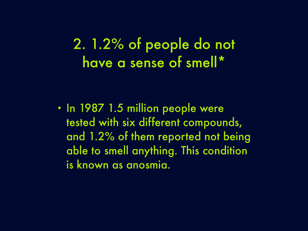 2. 1.2% of people do not have a sense of smell*...