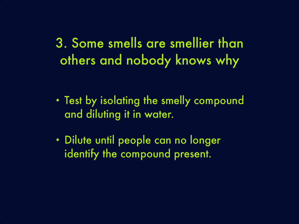 3. Some smells are smellier than others and nob...