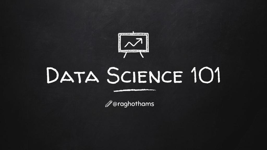 Data Science 101 @raghothams