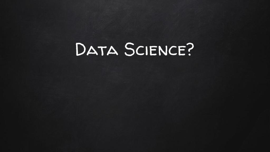 Data Science?