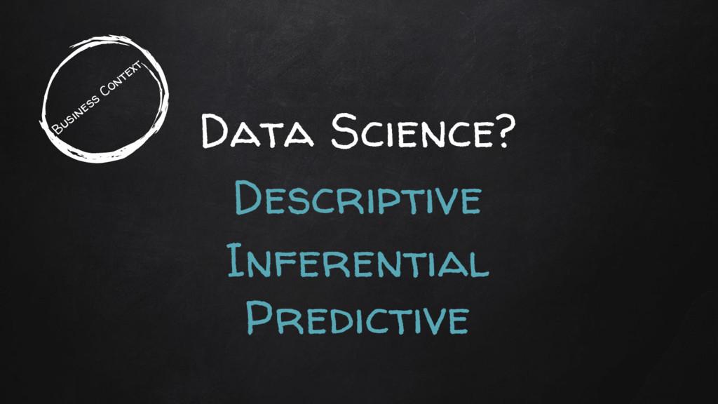 Data Science? Descriptive Inferential Predictiv...