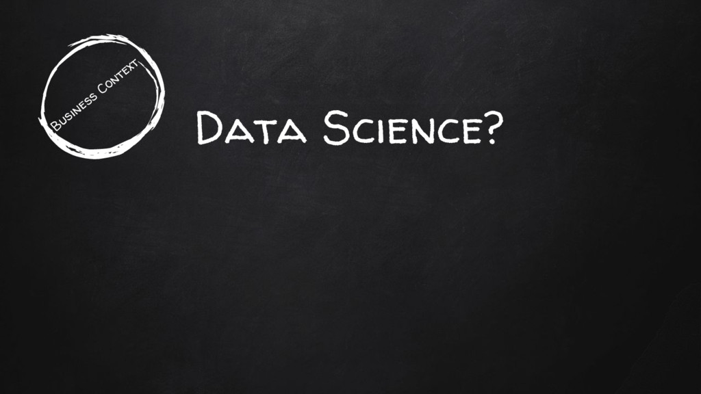 Data Science? Business Context
