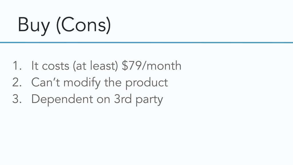 Buy (Cons) 1. It costs (at least) $79/month 2. ...