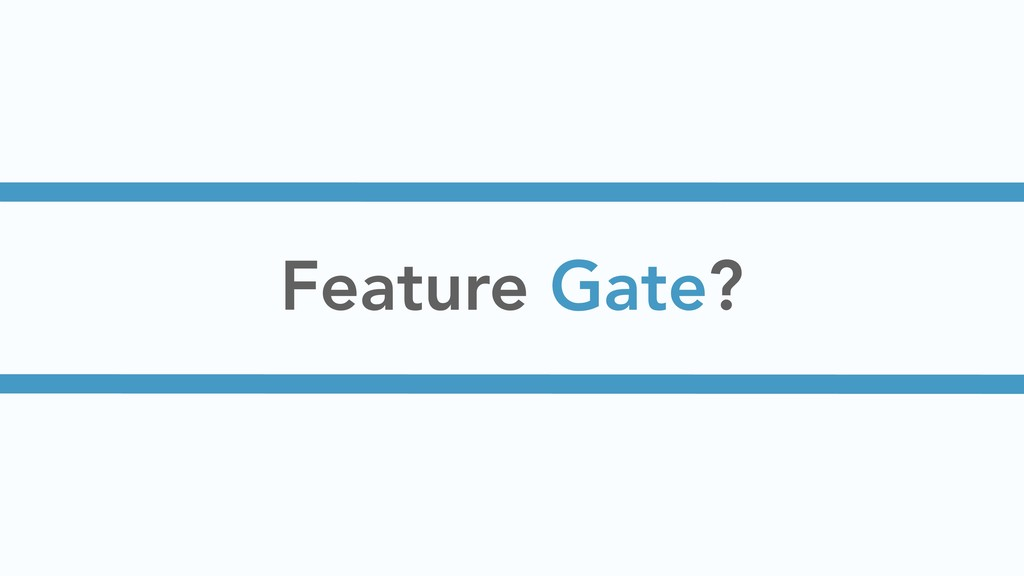 Feature Gate?