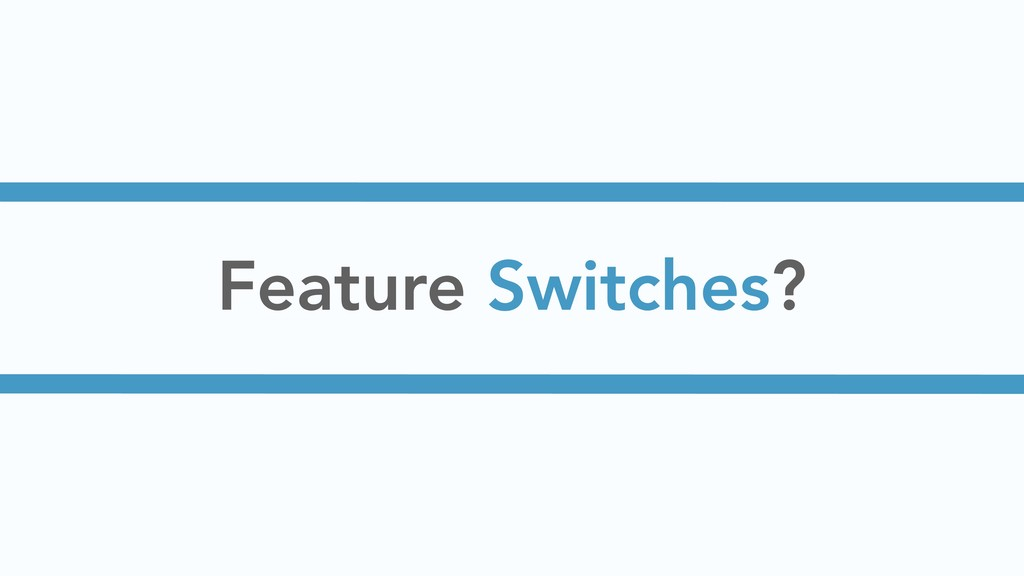 Feature Switches?