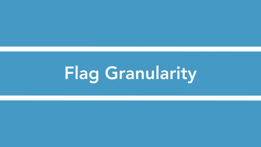 Flag Granularity