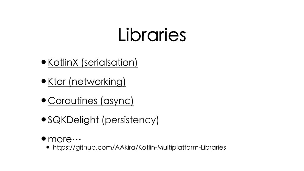 Libraries •KotlinX (serialsation) •Ktor (networ...