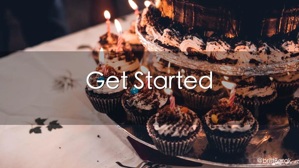 Get Started @brittBarak