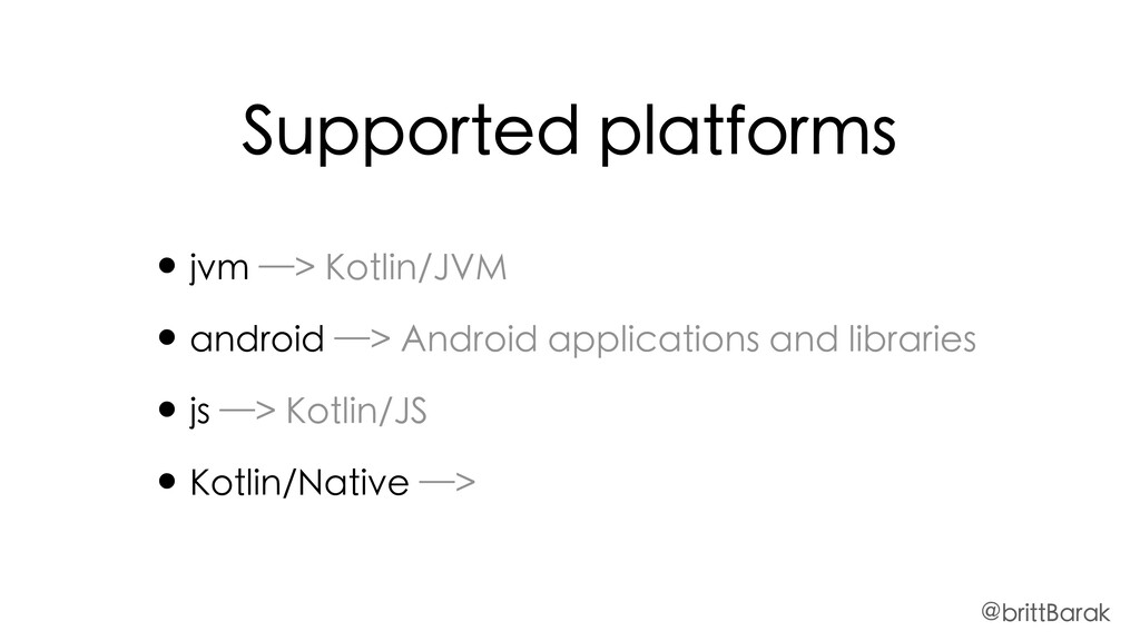 Supported platforms • jvm —> Kotlin/JVM • andro...