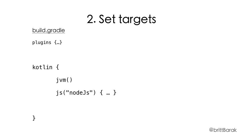 """build.gradle plugins {…} kotlin { jvm() js(""""nod..."""