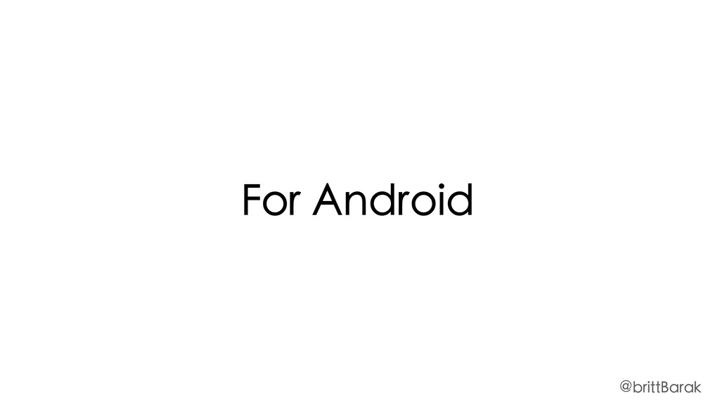 For Android @brittBarak