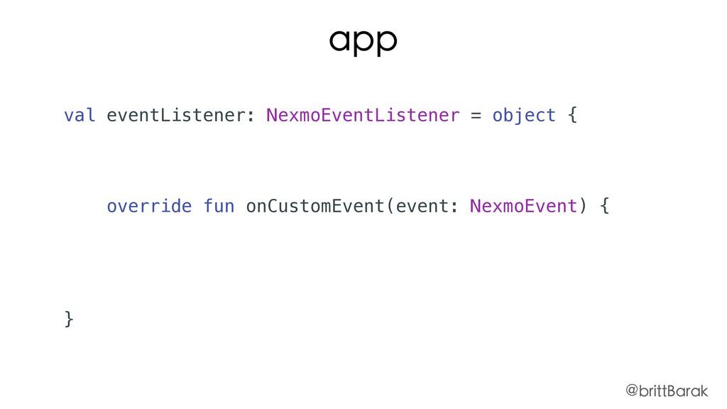 app val eventListener: NexmoEventListener = obj...