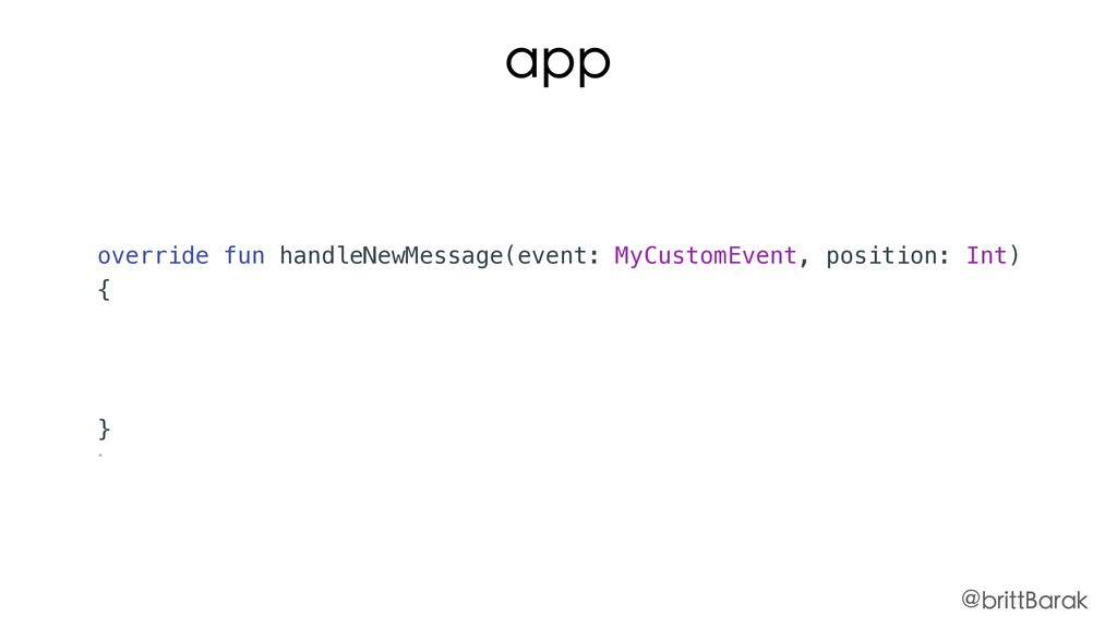 override fun handleNewMessage(event: MyCustomEv...