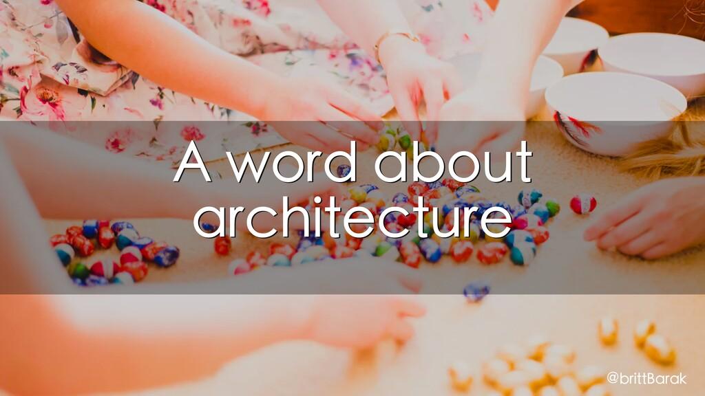 A word about architecture @brittBarak
