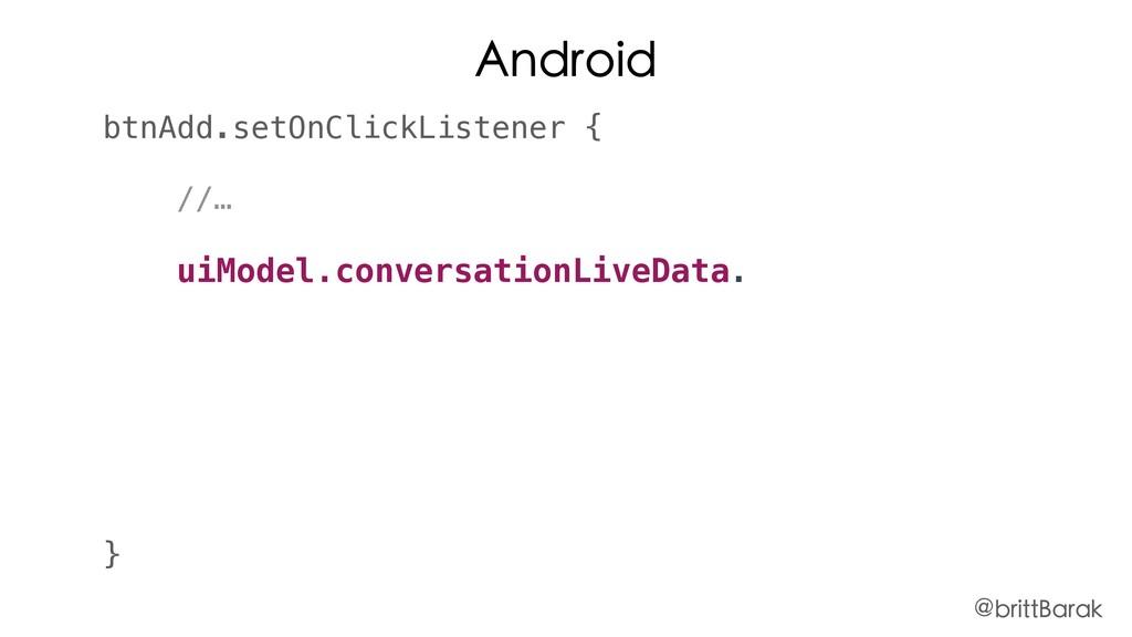 Android btnAdd.setOnClickListener { //… uiModel...
