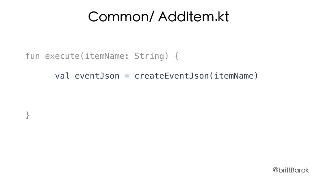 Common/ AddItem.kt fun execute(itemName: String...