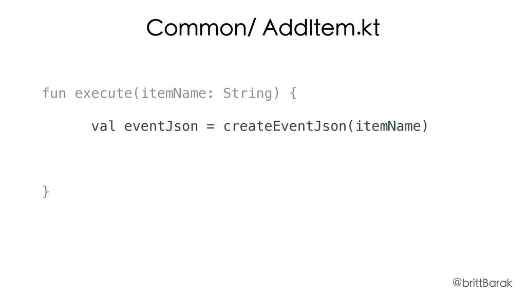 Common/ AddItem.kt fun execute(itemName: String...