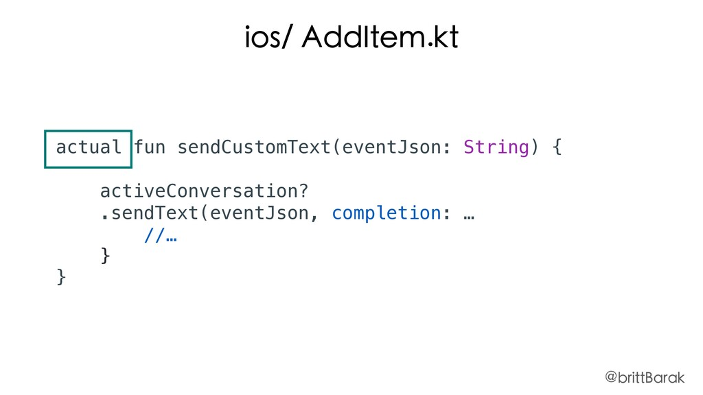 ios/ AddItem.kt actual fun sendCustomText(event...