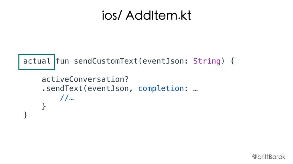 ios/ AddItem.kt actual fun sendCustomText(event...