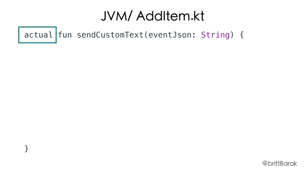 JVM/ AddItem.kt actual fun sendCustomText(event...
