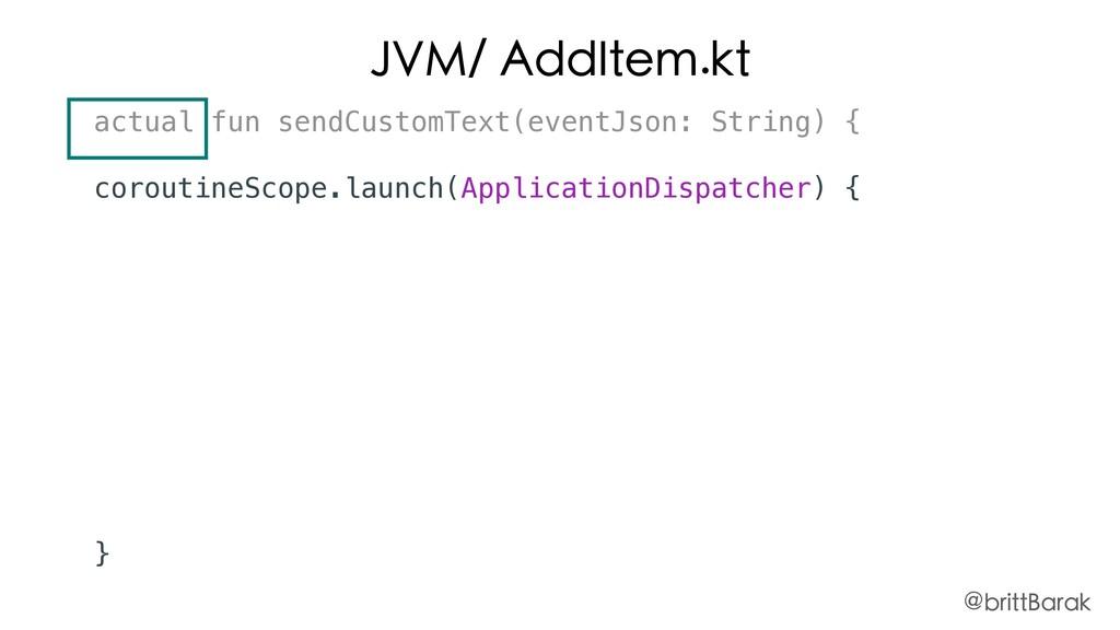 JVM/ AddItem.kt actual fun sendCustomText(event...