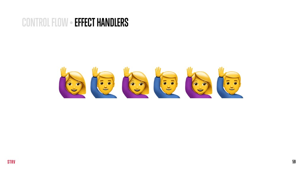 59 ### CONTROL FLOW • EFFECT HANDLERS
