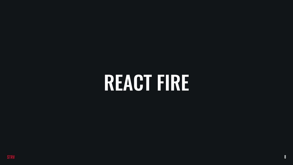 REACT FIRE 8