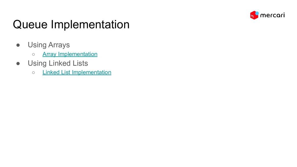 Queue Implementation ● Using Arrays ○ Array Imp...