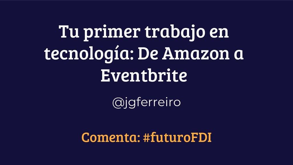 Tu primer trabajo en tecnología: De Amazon a Ev...