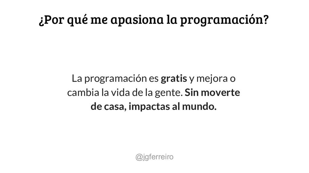 La programación es gratis y mejora o cambia la ...