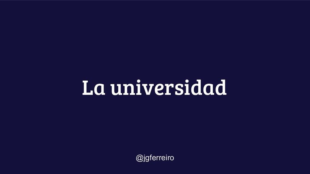 La universidad @jgferreiro