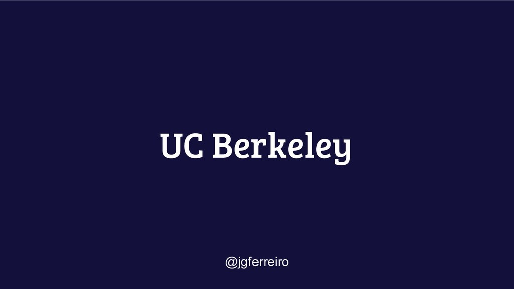 UC Berkeley @jgferreiro