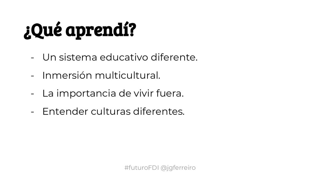 #futuroFDI @jgferreiro ¿Qué aprendí? - Un siste...
